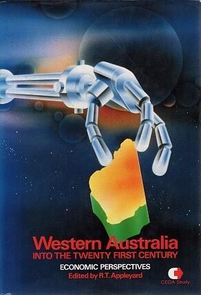 Western Australia into the Twenty-First Century: Economic Perspectives edited by Reg Appleyard (CEDA Monograph)
