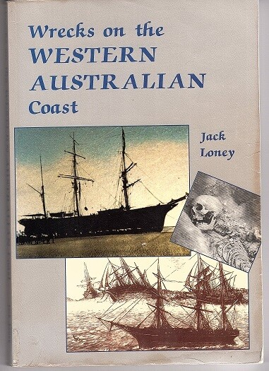 Wrecks on the Western Australian Coast: Including Wrecks in Northern Territory Waters by Jack Loney