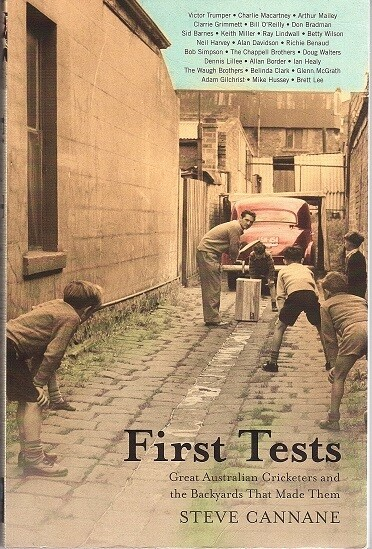 First Tests: Great Australian Cricketers and the Backyards that Made them by Steve Cannane