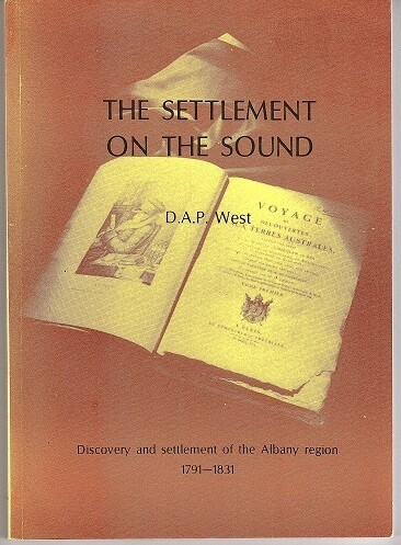 The Settlement of the Sound: Discovery and Settlement of the Albany Region 1791-1831 by D A P West