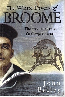 The White Divers of Broome: The True Story of a Fatal Experiment by John Bailey