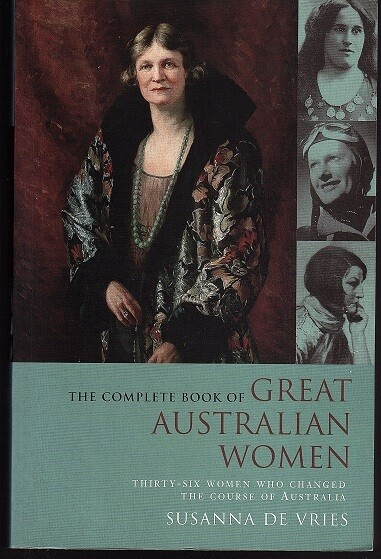 The Complete Book of Great Australian Women: Thirty-Six Women Who Changed the Course of Australia by Susanna de Vries