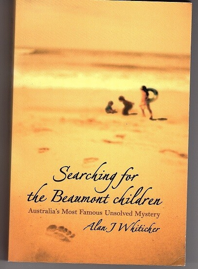 Searching for the Beaumont Children: Australia's Most Famous Unsolved Mystery by Alan J Whiticker