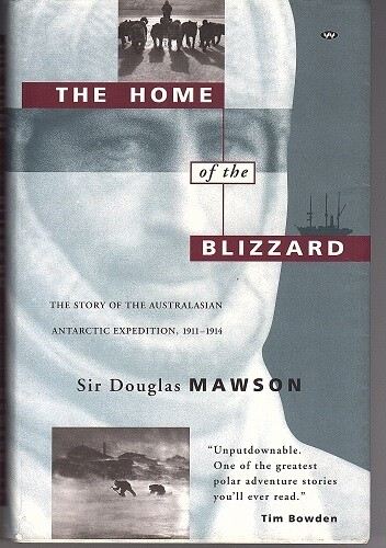 The Home of the Blizzard: The story of the Australasian Antarctic Expedition, 1911-1914 by Sir Douglas Mawson