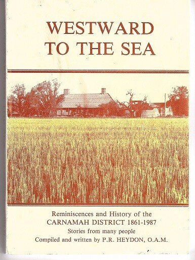 Westward to the Sea: Reminiscences and History of the Carnamah District 1861-1987 by P R Heydon OAM