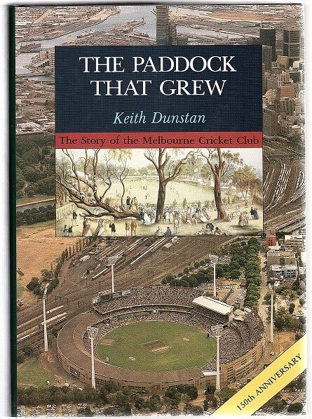 The Paddock That Grew: The Story of the Melbourne Cricket Club by Keith Dunstan