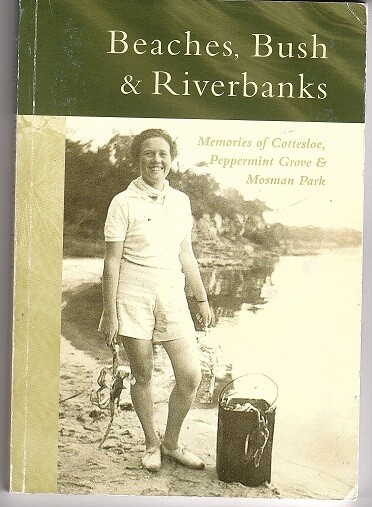 Beaches, Bush & Riverbanks: Memories of Cottesloe, Peppermint Grove & Mosman Park edited by Katherine Wallace