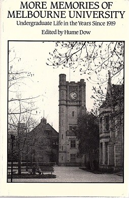 More Memories of Melbourne University: Undergraduate Life in the Years Since 1919 edited by Hume Dow