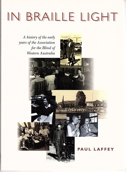 In Braille Light: A History of the Early Years of the Association for the Blind of Western Australia by Paul Laffey