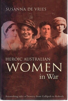 Heroic Australian Women of War: Astonishing Tales of Bravery from Gallipoli to Kokoda by Susanna de Vries