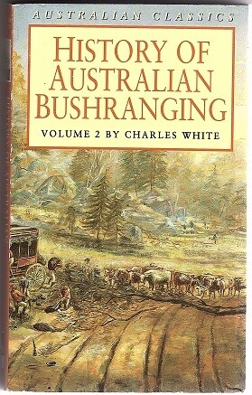History of Australian Bushranging: Volume 1 and 2 by Charles White