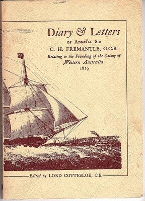 Diary & Letters of Admiral Sir C H Fremantle, GCB, Relating to the Founding of the Colony of Western Australia, 1829 by Charles Howe Fremantle and edited by Lord Cottesloe CB