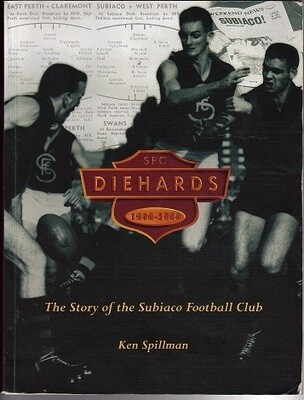 Diehards: The Story of the Subiaco Football Club 1946-2000 by Ken Spillman