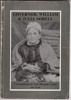 Governor William and Julia Sorrell: 3 Generations in Van Dieman's Land by Jane Sorrell