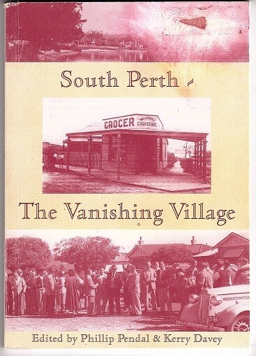 South Perth: The Vanishing Village edited by Phillip Pendal and Kerry Davey