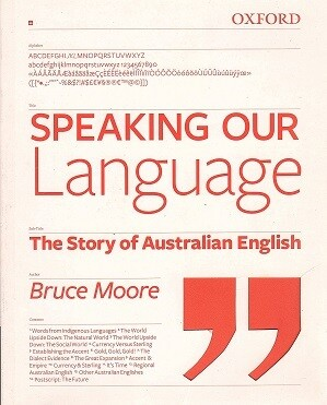 Speaking Our Language: The Story of Australian English by Bruce Moore