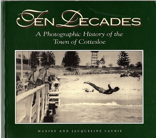 Ten Decades: A Photographic History of the Town of Cottesloe by Maxine Laurie and Jacqueline Laurie