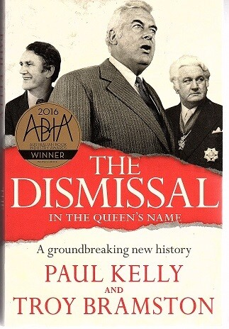 The Dismissal: In the Queen's Name by Paul Kelly and Troy Bramston