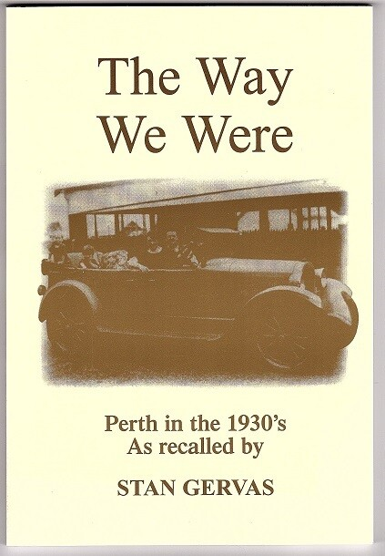 The Way We Were: Perth in the 1930's: Stan Gervas (1998) Recalls by Stan Gervas