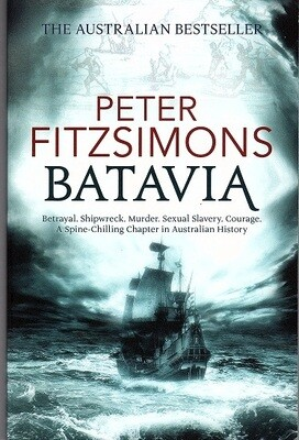 Batavia: Betrayal Shipwreck Murder Sexual Slavery Courage: A Spine-Chilling Chapter in Australian History by Peter FitzSimons
