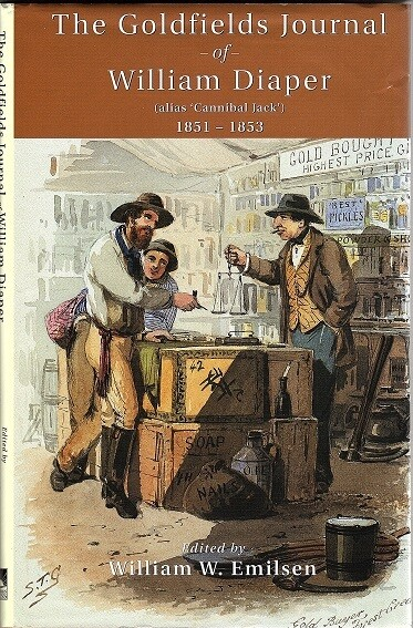"The Goldfields Journal of William Diaper (Alias ""Cannibal Jack"") 1851-1853 edited by William W Emilsen"