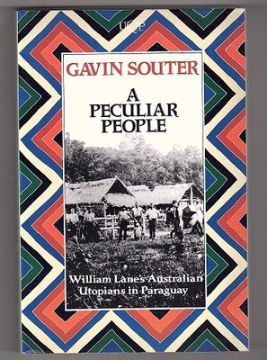 A Peculiar People: William Lane's Australian Utopians in Paraguay by Gavin Souter