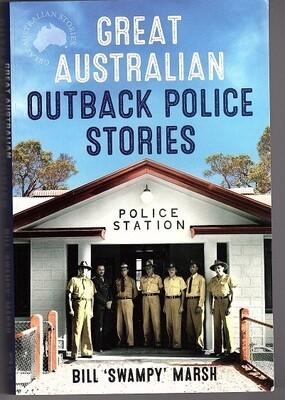 "Great Australian Outback Police Stories (Great Australian Stories) by Bill ""Swampy"" Marsh"