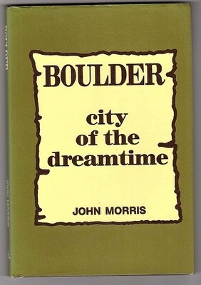 Boulder: City of the Dreamtime by John Morris