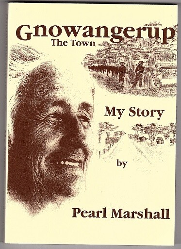Gnowangerup, The Town: My Story by Pearl Marshall