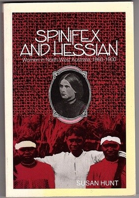 Spinifex and Hessian: Women's Lives in North-West Australia, 1860-1900 (Western Australian Experience Series) by Susan Jane Hunt