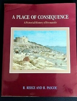A Place of Consequence: A Pictorial History of Fremantle by R Reece and R Pascoe
