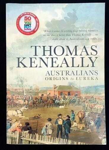 Australians: Volume 1: Origins to Eureka by Thomas Keneally
