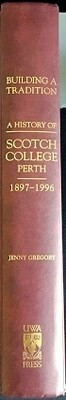 Building a Tradition: A History of Scotch College, Perth 1897-1996 by Jenny Gregory