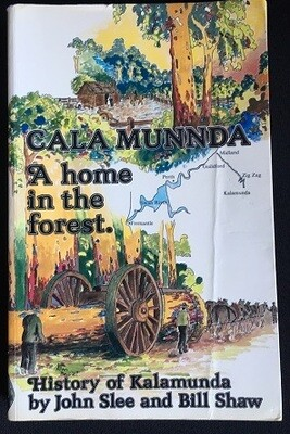Cala Munnda: A Home in the Forest: History of Kalamunda by John Slee and Bill Shaw