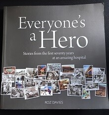 Everyone's a Hero: Stories from the First Seventy Years at an Amazing Hospital: Hollywood Private Hospital by Roz Davies