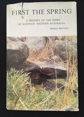 First the Spring: History of the Shire of Kojonup, Western Australia by Merle Bignell