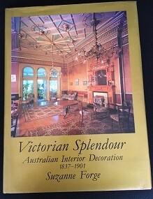 Victorian Splendour: Australian Interior Decoration 1837-1901 by Suzanne Forge