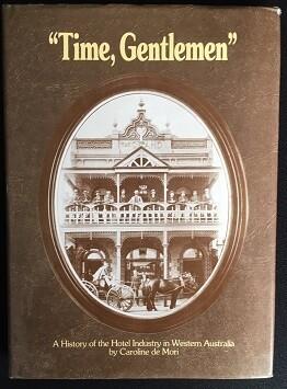 Time, Gentlemen: A History of the Hotel Industry in Western Australia by Caroline de Mori