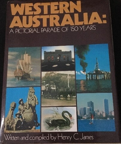 Western Australia: A Pictorial Parade of 150 Years by Henry C James