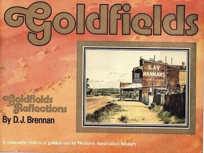 Goldfields Reflections: A Romantice Visit to a Golden Era in Western Australian History by Desmond John Brennan