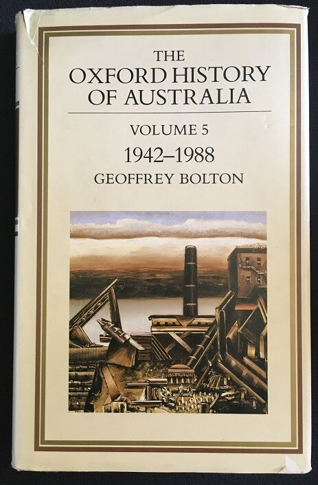 The Oxford History of Australia: Volume 5: 1942-1988 The Middle Way by Geoffrey Bolton