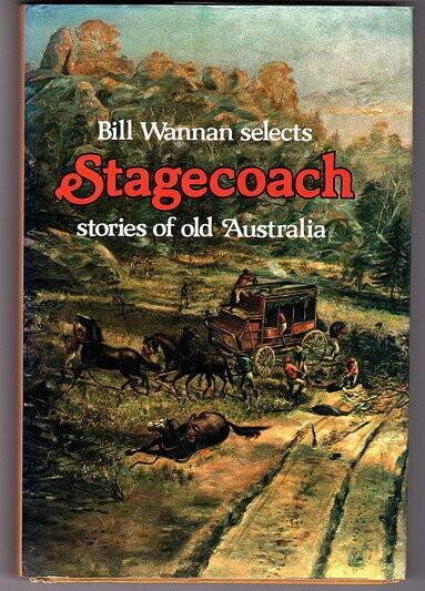 Bill Wannan Selects Stagecoach Stories of Old Australia: A Box-Seat Miscellany