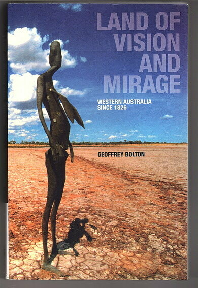Land of Vision and Mirage: Western Australia Since 1826 by Geoffrey Bolton