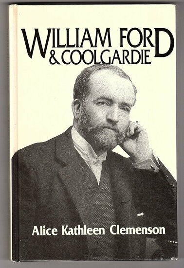 William Ford & Coolgardie: The Biography of My Father 1849-1932 by Alice Kathleen Clemenson