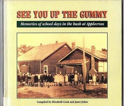 See You Up the Gummy: Memories of School Days in the Bush at Applecross by Elizabeth Cook and Janet Johns