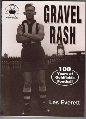 Gravel Rash: 100 Years of Goldfields Football by Les Everett
