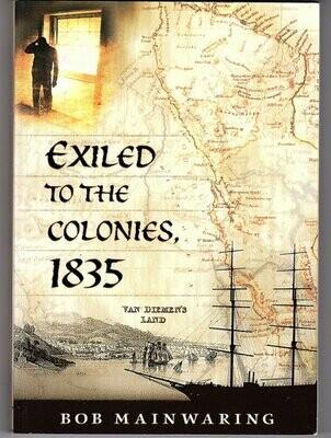Exiled to the Colonies, 1835/ Exiled to Van Diemen's land, 1835 by Bob Mainwaring