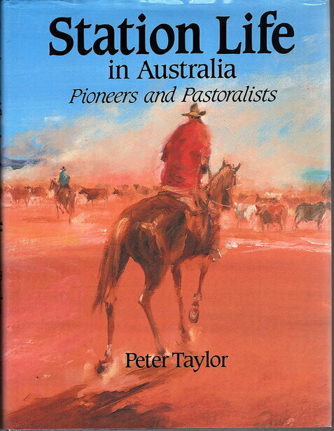 Station Life in Colonial Australia: Pioneers and Pastoralists by Peter Taylor