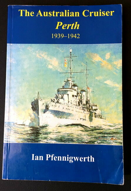 The Australian Cruiser Perth: 1939-1942 by Ian Pfennigwerth