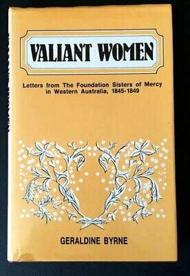 Valiant Women: Letters from the Foundation Sisters of Mercy in Western Australia, 1845 - 1849 by Geraldine Byrne